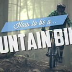 """How To Be A Mountain Biker"""